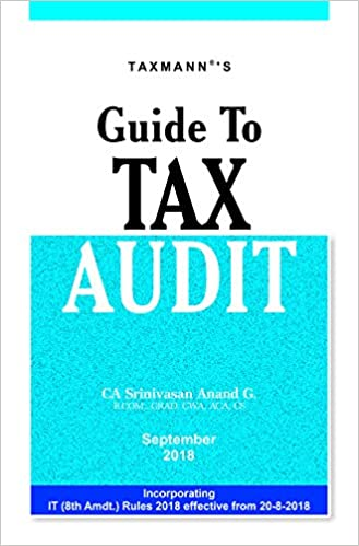 Guide to Tax Audit-Incorporating IT (8th Amdt.) Rules 2018 effective from 20-8-2018 (September 2018 Edition)