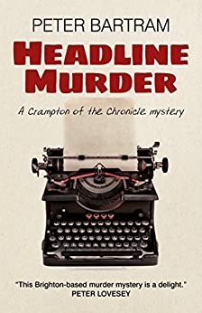 Headline Murder: A Crampton Of The Chronicle Mystery by [Bartram, Peter]
