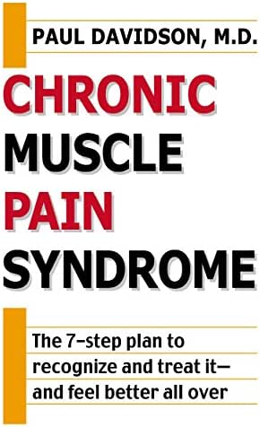 Chronic Muscle Pain Syndrome: The 7-Step Plan to Recognize and Treat It--and Feel Better All Over