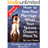 How to Save Your Marriage - When Your Spouse Doesn't Want To (Growing in Love for Life Series Book 7)