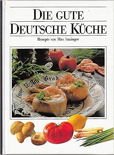 Die gute deutsche Küche : Das große, farbige Spezialitäten-Kochbuch ...