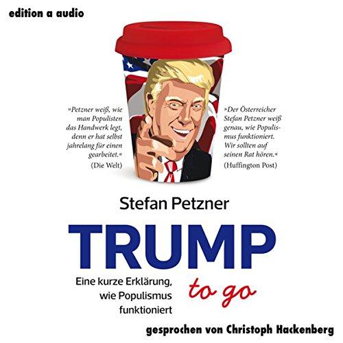 Trump to go: Eine kurze Erklärung, wie Populismus funktioniert