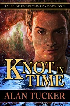 Knot in Time (Tales of Uncertainty Book 1) by [Tucker, Alan]