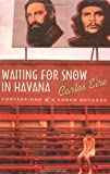 img - for Waiting for Snow in Havana: Confessions of a Cuban Boyhood book / textbook / text book