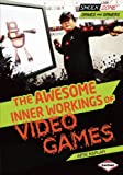 The Awesome Inner Workings of Video Games, Arie Kaplan, 1467712507