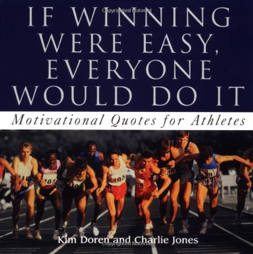 If Winning Were Easy, Everyone Would Do It: 365 Motivational Quotes For Athletes