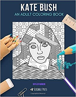 KATE BUSH: AN ADULT COLORING BOOK: A Kate Bush Coloring Book