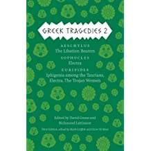 Greek Tragedies 2: Aeschylus: The Libation Bearers; Sophocles: Electra; Euripides: Iphigenia among the Taurians, Electra, The Trojan Women