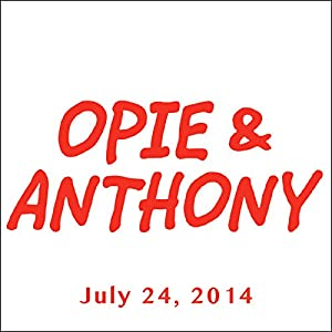 Opie & Anthony, Gabriel Iglesias, Tom Papa, Chris D'Elia, Kurt Metzger, Nikki Glaser, Greg Proops, Jim Jefferies, and Ron White, July 24, 2014 Radio/TV Program
