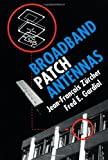 Broadband Patch Antennas, Jean-Francois Zurcher and Fred E. Gardiol, 0890067775