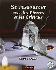 Se ressourcer avec les Pierres et les Cristaux par Gérard Cazals