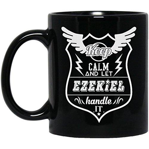 Funny name gifts mug For Him, Her - Keep Calm And Let EZEKIEL Handle It - Gag coffee mug ForHusband, Dad- On thanksgiving, Black 11oz ceramic cup