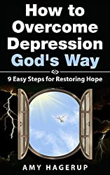How to Overcome Depression God's Way: 9 Easy Steps for Restoring Hope