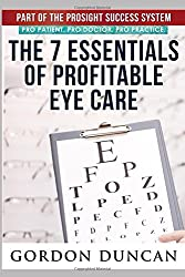7 Essentials of Profitable Eyecare: A Step by Step Guide to Growing Profitability in Your Eye Care Practice