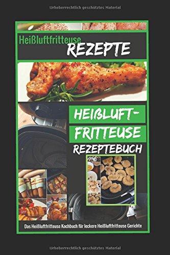 Heißluftfritteuse Rezepte - Das Heißluftfritteuse Kochbuch für leckere Gerichte