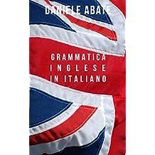 Grammatica Inglese in Italiano: Ideale per Italiani auto-didatti, Grammatica della lingua Inglese dal livello A1 al C2 (A1  A2  B1  B2  C1  C2) (Italian Edition)