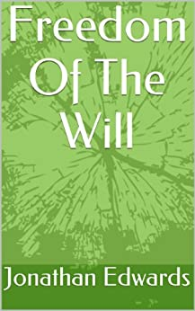 Freedom Of The Will by [Edwards, Jonathan]