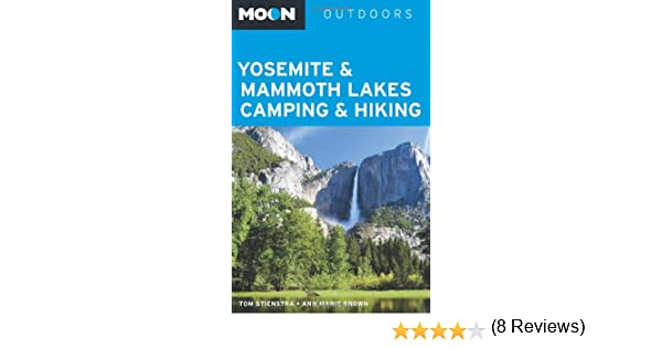 Moon Yosemite & Mammoth Lakes Camping & Hiking (Moon Outdoors): Tom  Stienstra, Ann Marie Brown: 9781612381756: Amazon.com: Books
