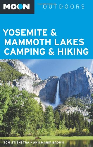Read Online Moon Yosemite & Mammoth Lakes Camping & Hiking (Moon Outdoors) ebook