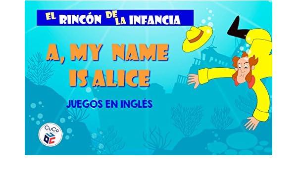 MY NAME IS ALICE - JUEGOS EN INGLÉS: DIVIÉRTETE CON TUS HIJOS ENSEÑÁNDOLES TUS JUEGOS DE LA INFANCIA (EL RINCÓN DE LA INFANCIA nº 6) (Spanish Edition) ...