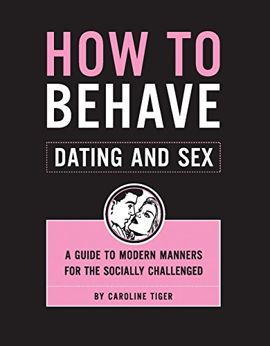 How to Behave: Dating and Sex: A Guide to Modern Manners for the Socially - Ideas Valentines For Date Day Good