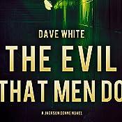 The Evil That Men Do: Jackson Donne, Book 2 | Dave White