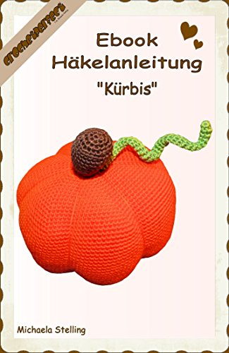 Häkelanleitung (005): Kürbis (Häkelanleitungen CrochetPerfect 5) (German Edition)]()