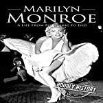 Marilyn Monroe: A Life from Beginning to End   Hourly History