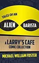 Tales Of An Alien Barista: A Larry's Cafe Comic Collection