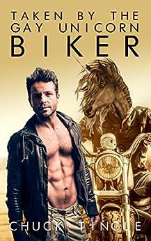 Taken By The Gay Unicorn Biker by [Tingle, Chuck]