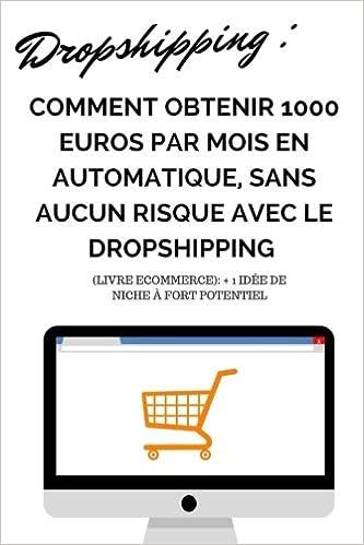 Amazon.fr - DROPSHIPPING  Comment OBTENIR 1000 EUROS PAR MOIS EN  AUTOMATIQUE, SANS AUCUN RISQUE AVEC LE DROPSHIPPING + 1 idée de niche à  fort potentiel ... e1ce45c66caa