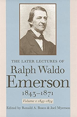 The Later Lectures of Ralph Waldo Emerson, 1843-1871, Vol. 1: 1843-1854 (Emerson Essays And Lectures)