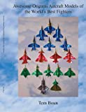 Awesome Origami Aircraft Models of the World's Best Fighters, Tem Boun, 1412047897