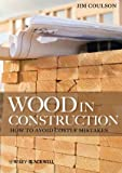 Wood in Construction : How to Avoid Costly Mistakes, Coulson, Jim, 0470657774