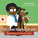 Shea-Shea Shea-Na-Ni-Gans Shea Goes to the Doctor, Lana Schneider, 1483654834
