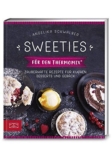 Sweeties für den Thermomix: Zauberhafte Rezepte für Kuchen, Desserts und Gebäck