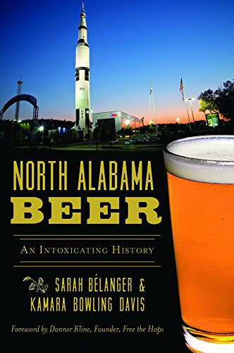 North Alabama Beer: An Intoxicating History (American Palate) by Sarah Bélanger & Kamara Bowling Davis, Founder, Free the Hops