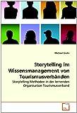 Storytelling im Wissensmanagement von Tourismusverbänden, Michael Grohs, 3639276612