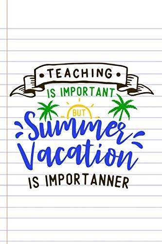 Summer Notepad - Teaching Is Important But Summer Vacation Is Importanner: Blank Lined Notebook Journal Diary Composition Notepad 120 Pages 6x9 Paperback ( Teacher Gift ) Yellow Books