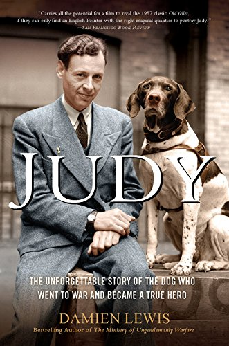 Judy: The Unforgettable Story of the Dog Who Went to War and Became a True Hero