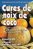 Cures de noix de coco: Prevenir et guerir les problemes de sante usuels avec la noix de coco