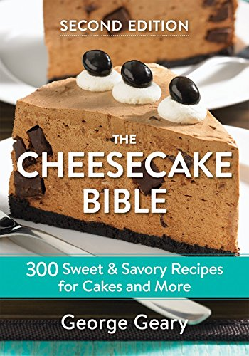 The Cheesecake Bible: 300 Sweet and Savory Recipes for Cakes and (Sweet Cheesecake)