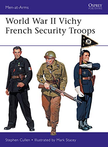 World War II Vichy French Security Troops (Men-at-Arms Book 516)