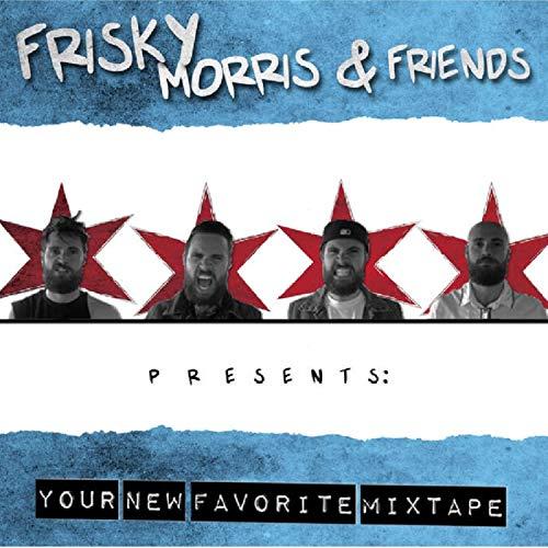 Friskie Morri & Friends Presents: Your New Favorite Mixtape [Explicit]