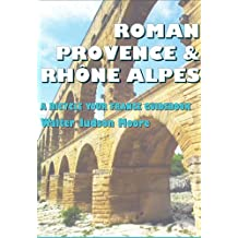 Roman Provence & Rhone Alpes: A Bicycle Your France E-Guide