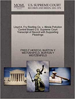 Lloyd A. Fry Roofing Co. V. Illinois Pollution Control Board U.S. Supreme  Court Transcript Of Record With Supporting Pleadings: FRED F HERZOG, ...