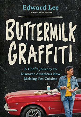Buttermilk Graffiti: A Chef's Journey to Discover America's New Melting-Pot Cuisine by Edward Lee