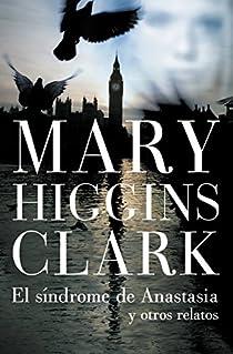 El síndrome de Anastasia y otros relatos par Mary Higgins Clark