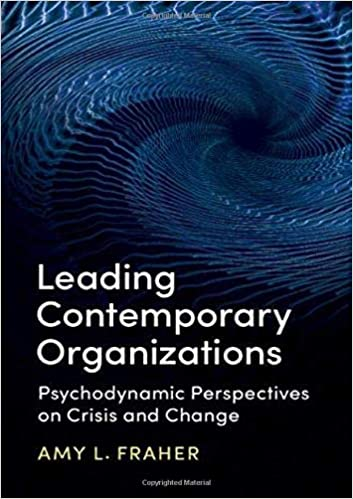Leading Contemporary Organizations: Psychodynamic Perspectives on Crisis and Change - Original PDF