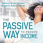 The Passive Way to Passive Income: A Guide to Turn Key Real Estate Investment | Whitney Carpenter
